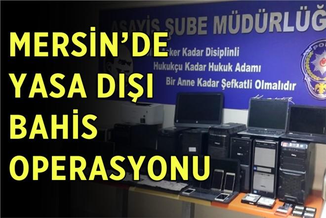 Mersin Polisinden Yasa Dışı Bahisçilere Operasyon