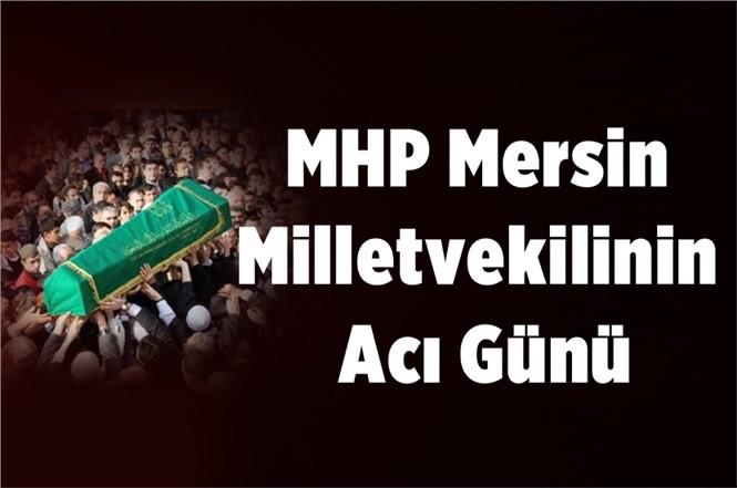 MHP Mersin Milletvekilinin Acı Günü