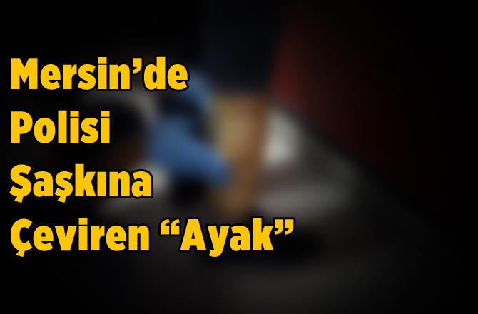 Mersin'de Polisi Şaşırtan Olay