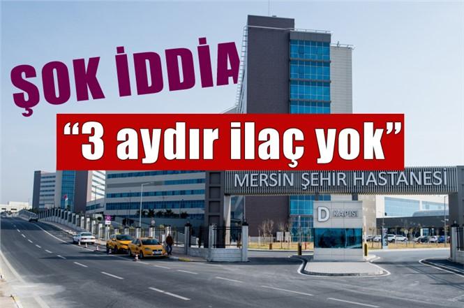 """Mersin Şehir Hastanesinde Şok İddia """"Hastalar 3 Aydır İlaç Bekliyor"""""""
