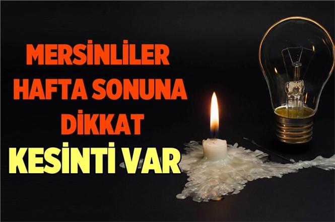 Mersin'de Hafta Sonu Elektri Kesintisine Dikkat!