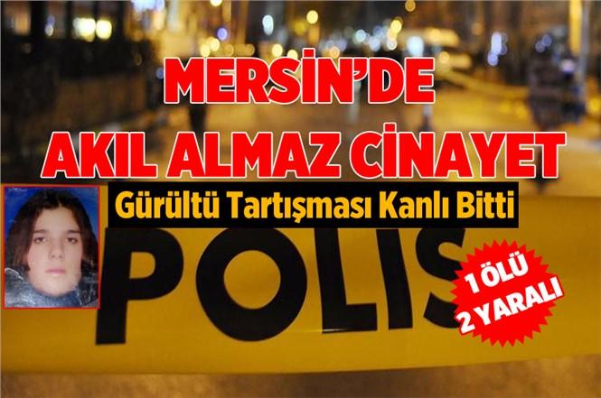 Mersin'de Gürültü Tartışması Kanlı Bitti 1 Ölü 2 Yaralı