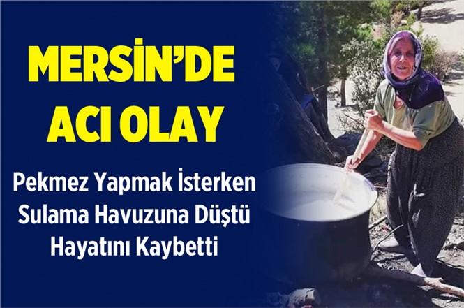 Mersin'de Pekmez Yaparken Sulama Havuzuna Düşerek Hayatını Kaybetti