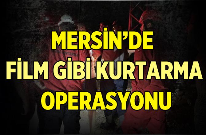 Mersin'de Film Gibi Kurtarma Operasyonu