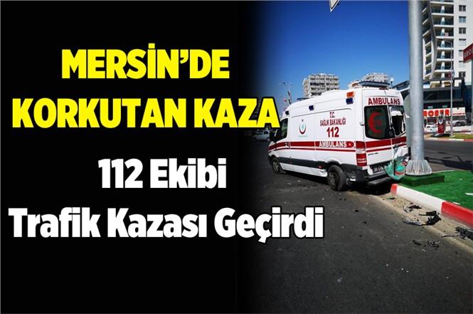 Mersin 112 Ekibi Trafik Kazası Geçirdi