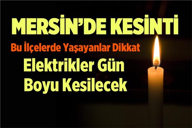 Mersin'de Bu İlçelerde Yaşayanlar Dikkat! Elektrikler Gün Boyu Kesilecek