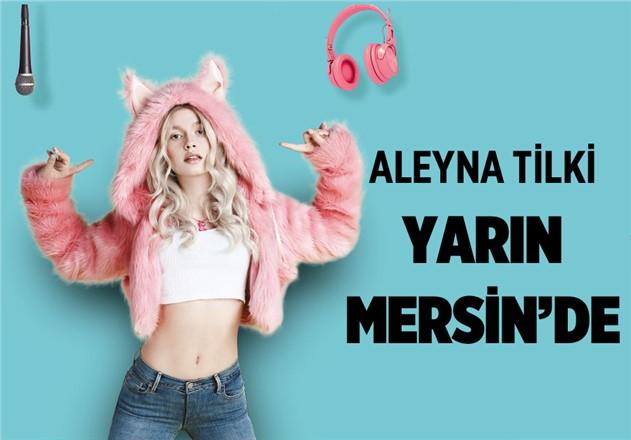 Aleyna Tilki Mersin'e Geliyor