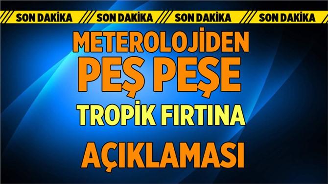 Son dakika! Meteoroloji'den tropik fırtına uyarısı