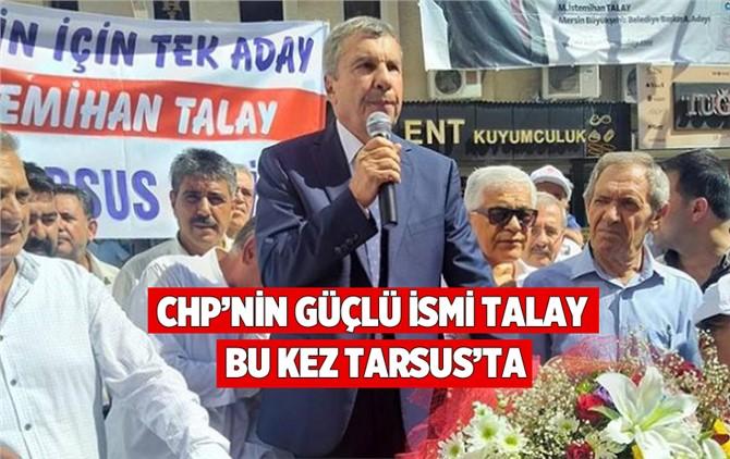 CHP'nin Güçlü İsmi İstemihan Talay Tarsus'ta
