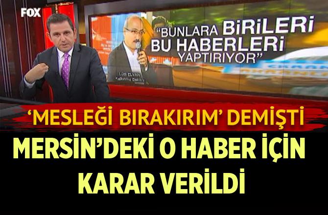 Mersin'deki O Haber İçin Fatih Portakal Mesleği Bırakırım Demişti. O Haber Hakkında Karar Verildi