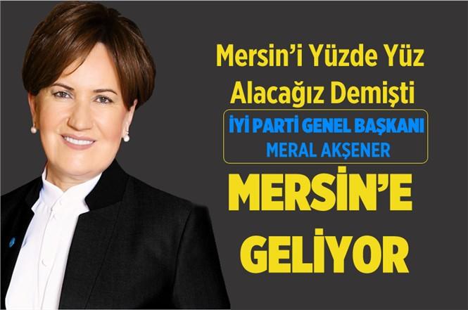 İyi Parti Genel Başkanı Meral Akşener Mersin'e Geliyor