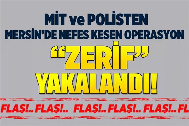 """MİT ve Polisten Mersin'de Nefes Kesen Operasyon """"Zerif"""" Yakalandı"""