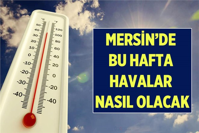 Mersin'de Bu Hafta Hava Durumu Nasıl Olacak? İşte Detaylar