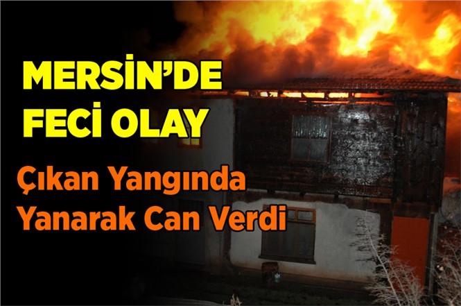 Mersin'de Feci Olay! Çıkan Yangında Can Verdi