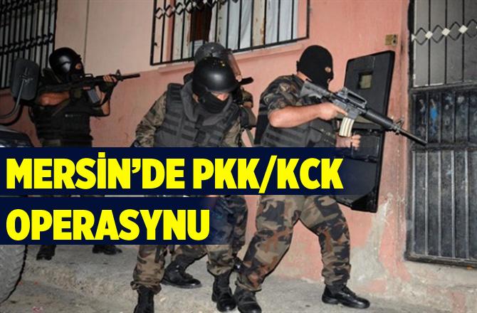 Mersin'de PKK/KCK Operasyonu