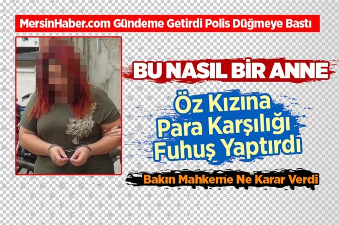 Mersin'de 20 Yaşındaki Kızına Fuhuş Yaptıran Anne Yakalandı!