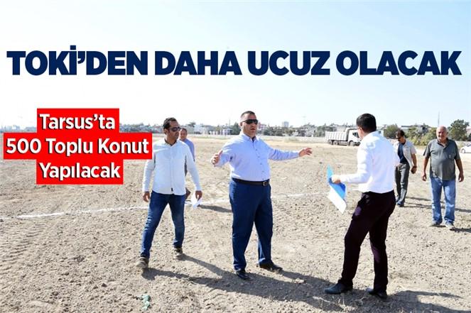 Tarsus Belediyesi 500 Adet Toplu Konut Yapacak