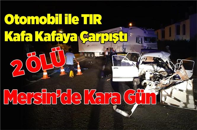 Mersin Bozyazı'da Otomobil ile TIR Kafa Kafaya Çarpıştı Halil İbrahim Balcı ve Musa Topal Hayatını Kaybetti