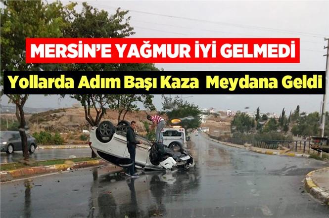 Mersin'de Yağmur Hayatı Olumsuz Etkiledi. Mersin'de Yollar Adım Başı Kaza İle Dolu