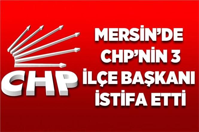 CHP'nin Anamur, Silifke ve Mut İlçe Başkanları İstifa Etti
