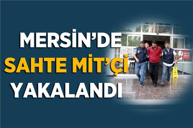 Mersin'de MİT Mensubuyum Diyerek Dolandırıcılık Yapan Şahıs Yakalandı.