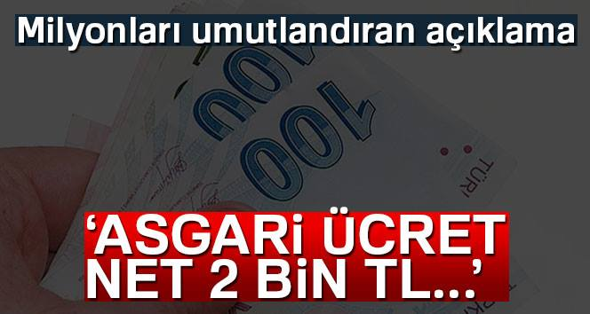 """Milyonları Umutlandıran Açıklama, """"Asgari ücret Net 2 bin lira olsun"""""""