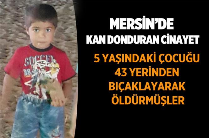 Mersin'de 5 Yaşındaki Muhammed 43 Kez Bıçaklanarak Öldürülmüş