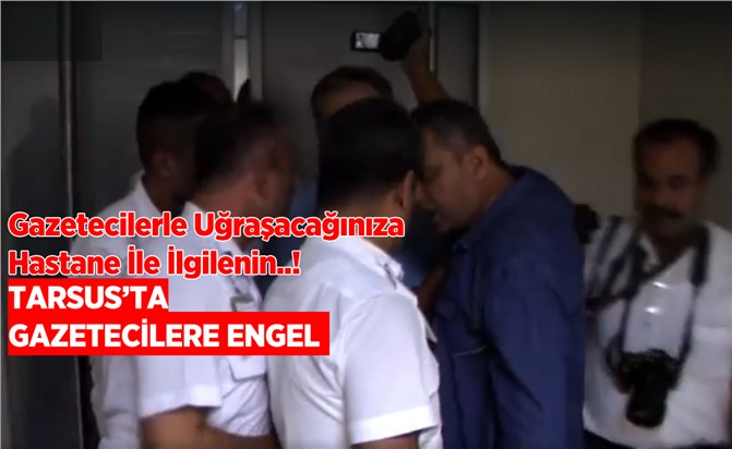 Mersin Tarsus'ta Haber Takibi Yapan Gazetecilere Engel