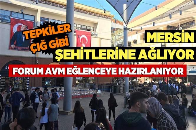 Mersin'de 2 Şehidin Olduğu Gün, Mersin Forum AVM'nin Bu Akşam Yapılacak, 11. Yıl Kutlaması İptal Edilecek Mi?