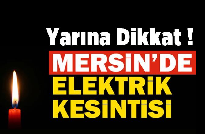 Mersin'de Yarın Elektrik Kesintisi.. 30/10/2018'de Elektrikler Yok