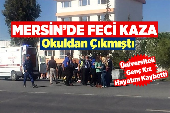 Mersin Tarsus'ta Aracın Çarptığı Çağ Üniversitesi Öğrencisi Seda Aykut Hayatını Kaybetti