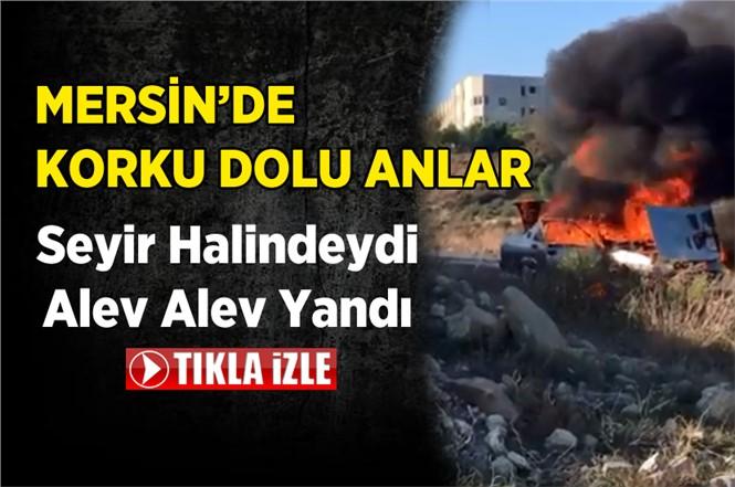 Mersin Tarsus'ta Seyir Halindeki Araç Cayır Cayır Yandı