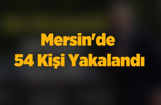 Mersin Polisi Hırsıza, Uğursuza, Uyuşturucu Tacirine, Dolandırıcıya Aman Vermiyor!