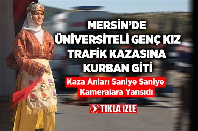 Tarsus Çağ Üniversitesi Öğrencisi Seda Aykut Hayatını Kaybetti Kaza Anları Kameralara Yansıdı