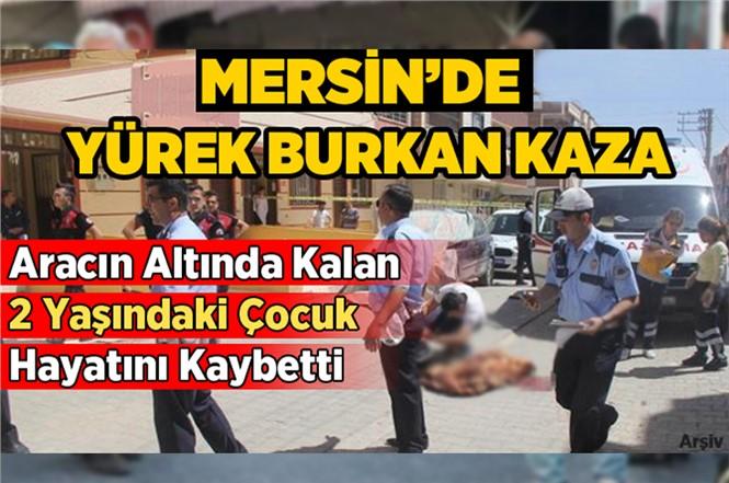 Mersin Tarsus'ta Aracın Altında Kalan 2 Yaşındaki Çocuk Hayatını Kaybetti