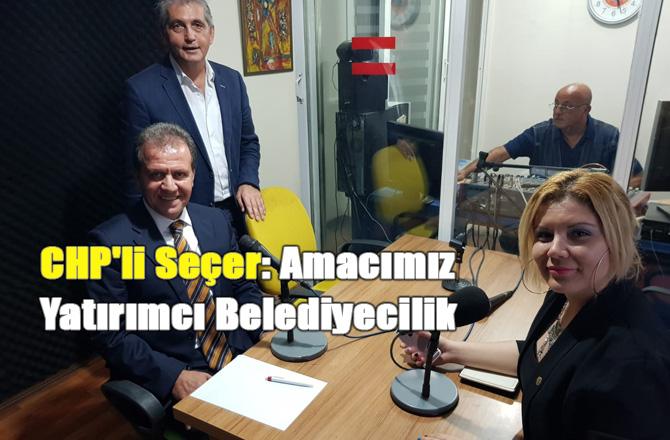 CHP'li Seçer: Amacımız Yatırımcı Belediyecilik