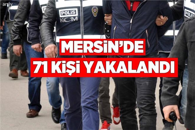 Mersin'de Aranan 71 Kişi Polis Ekiplerince Yakalandı