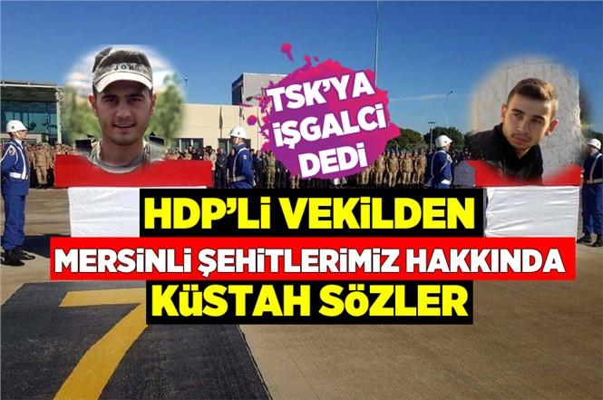 HDP'li Serpil Kemalbay'dan Mersinli Şehitler Hakkında Küstah Sözler