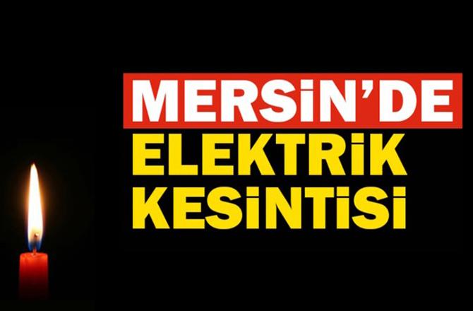 Mersin'de Yarın (09.11.2018) Günü Elektrik Kesintisi