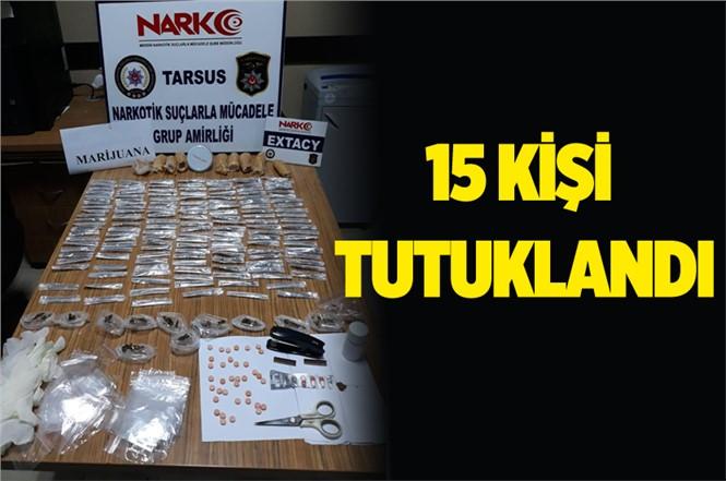 Tarsus'ta Uyuşturucu Operasyonlarında 15 Kişi Tutuklandı