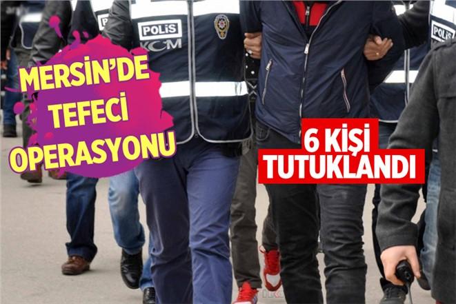 Mersin Tarsus'ta Tefeci Operasyonunda 6 Kişi Tutuklandı
