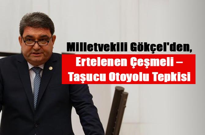 Mersin Milletvekili Gökçel'den Tepki, Çeşmeli - Taşucu Otoyolu Sonraki Seçimlere