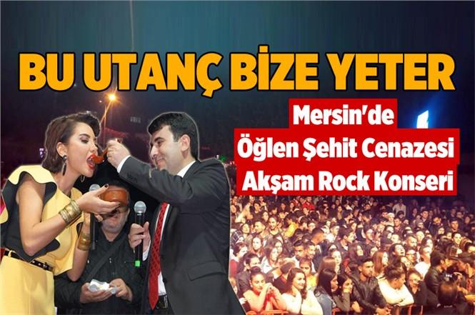 Mersin'de Skandal! Öğlen Şehit Cenazesi, Akşam Rock Konseri