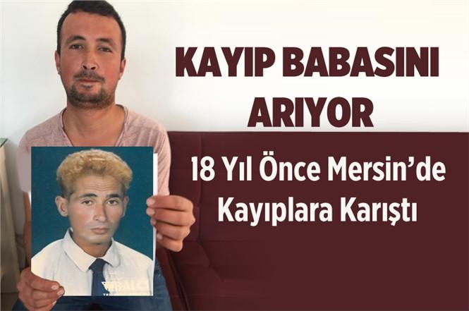 Mersin'de Sefa Hocaoğlu, 18 Yıl Önce Kaybolan Babası Ömer Hocaoğlu'nu Arıyor