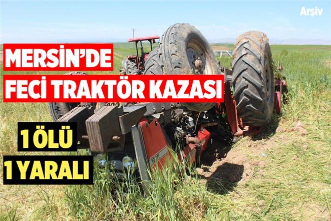 Mersin Tarsus'ta Traktör Kazasında Hamit Coşkun Hayatını Kaybetti