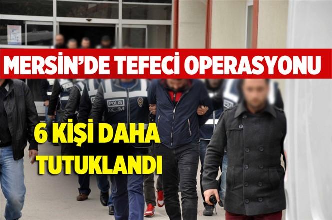 Mersin'de Tefeci Operasyonunda 6 Kişi Tutuklandı