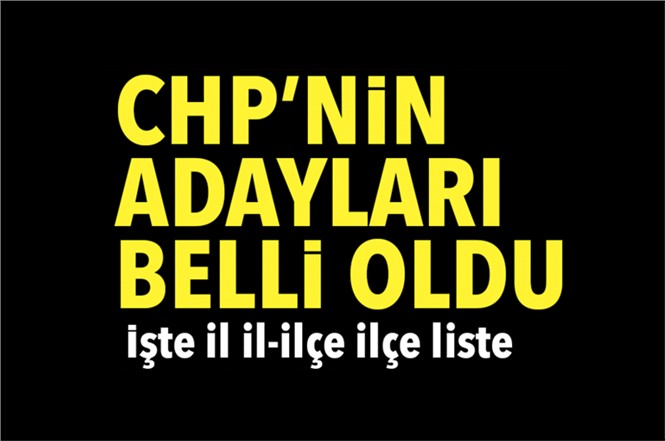 Son Dakika: CHP'nin Belediye Başkan Adayları Belli Oldu