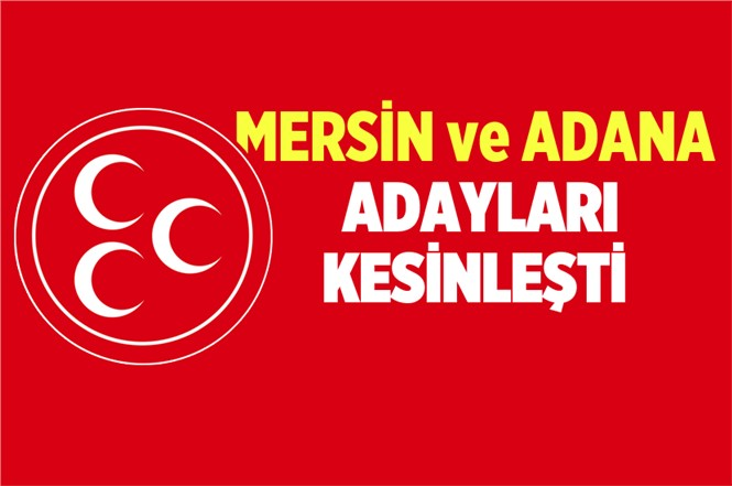MHP'nin Mersin ve Adana Adayları Kesinleşti!