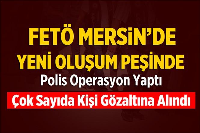 Mersin'de FETÖ'ye Operasyon 23 kişi gözaltına alındı