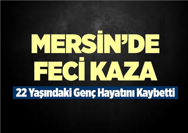 Mersin'in Tarsus İlçesi Eski Ömerli'de Meydana Gelen Kazada Fırat Omurtağ Hayatını Kaybetti